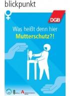 """Neue Broschüre """"Was heißt denn hier Mutterschutz?!"""" veröffentlicht"""