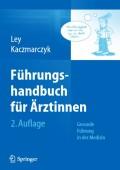 Das Führungshandbuch für Ärztinnen von Ulrike Ley und Gabriele Kaczmarczyk