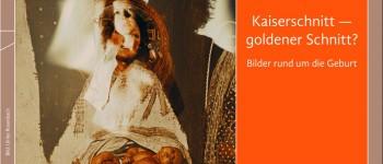 """Archiv: Ausstellung """"Kaiserschnitt – Goldener Schnitt? Bilder rund um die Geburt"""""""
