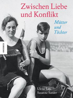 Zwischen Liebe und Konflikt. Mütter und Töchter von Ulrike Ley und Susanne Sander