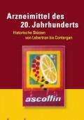 Arzneimittel des 20. Jahrhunderts:  Historische Skizzen von Lebertran bis Contergan
