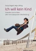 Ich will kein Kind  von Sonja Siegert und Anja Uhling