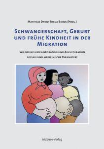 Schwangerschaft, Geburt und frühe Kindheit in der Migration von Matthias David und Theda Borde (Hg.)