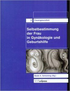 Selbstbestimmung der Frau in Gynäkologie und Geburtshilfe von Beate A. Schücking