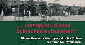 ... unmöglich, diesen Schrecken aufzuhalten: Die medizinische Versorgung durch Häftlinge im Frauen-KZ Ravensbrück