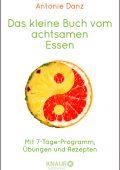 Das kleine Buch vom achtsamen Essen von Antonie Danz
